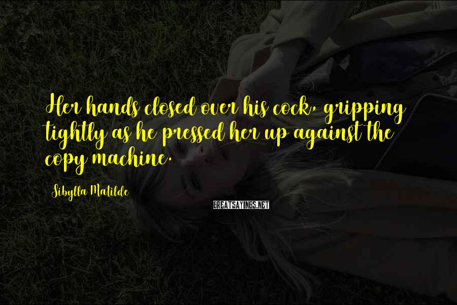Sibylla Matilde Sayings: Her hands closed over his cock, gripping tightly as he pressed her up against the