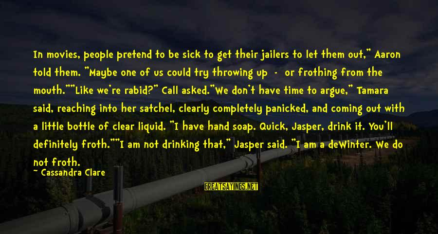 """Sick But Funny Sayings By Cassandra Clare: In movies, people pretend to be sick to get their jailers to let them out,"""""""