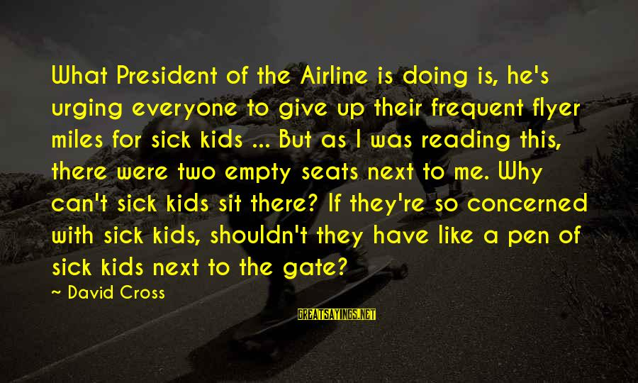 Sick But Funny Sayings By David Cross: What President of the Airline is doing is, he's urging everyone to give up their