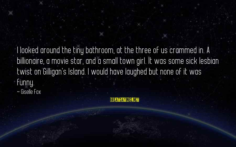 Sick But Funny Sayings By Giselle Fox: I looked around the tiny bathroom, at the three of us crammed in. A billionaire,