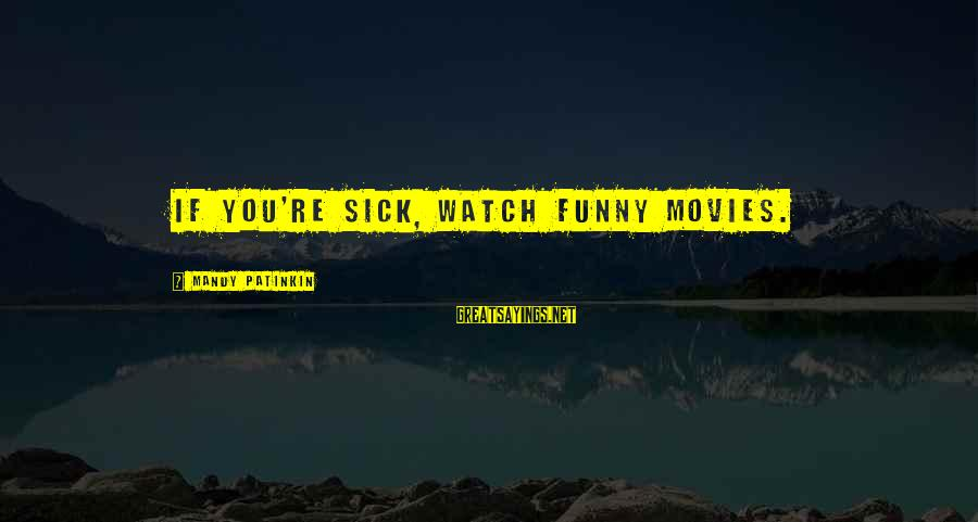 Sick But Funny Sayings By Mandy Patinkin: If you're sick, watch funny movies.