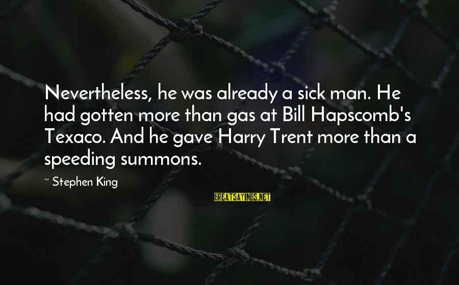 Sick But Funny Sayings By Stephen King: Nevertheless, he was already a sick man. He had gotten more than gas at Bill