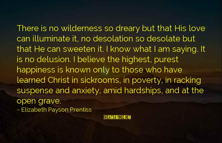Sickrooms Sayings By Elizabeth Payson Prentiss: There is no wilderness so dreary but that His love can illuminate it, no desolation