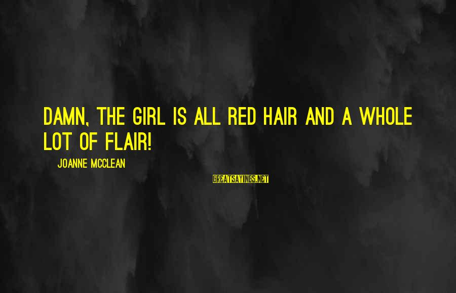 Sickrooms Sayings By Joanne McClean: Damn, the girl is all red hair and a whole lot of flair!