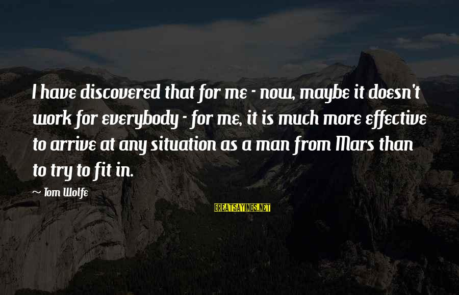 Sickrooms Sayings By Tom Wolfe: I have discovered that for me - now, maybe it doesn't work for everybody -
