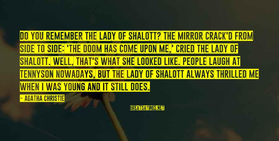 Side Mirror Sayings By Agatha Christie: Do you remember the Lady of Shalott? The mirror crack'd from side to side: 'The