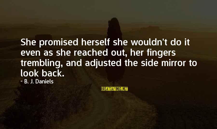 Side Mirror Sayings By B. J. Daniels: She promised herself she wouldn't do it even as she reached out, her fingers trembling,