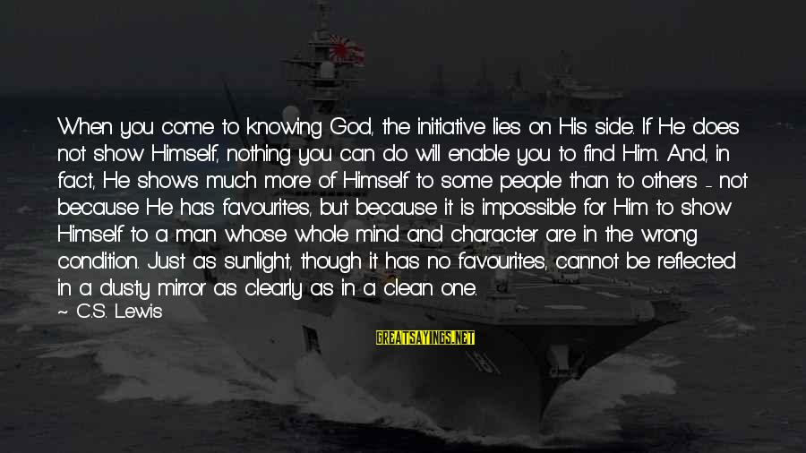 Side Mirror Sayings By C.S. Lewis: When you come to knowing God, the initiative lies on His side. If He does