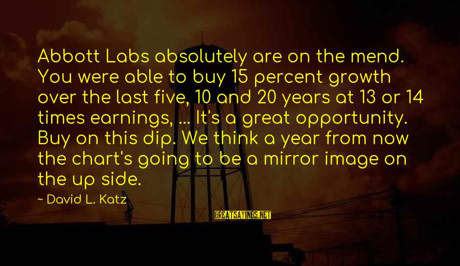 Side Mirror Sayings By David L. Katz: Abbott Labs absolutely are on the mend. You were able to buy 15 percent growth