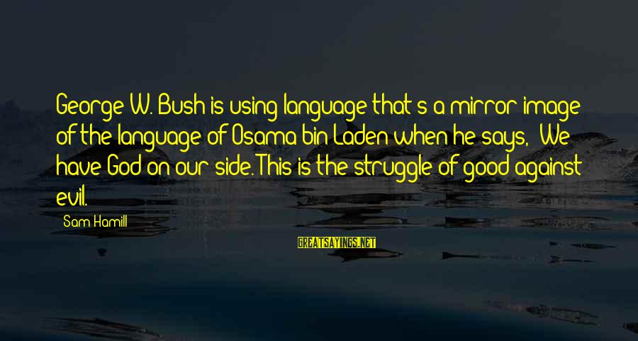 Side Mirror Sayings By Sam Hamill: George W. Bush is using language that's a mirror image of the language of Osama
