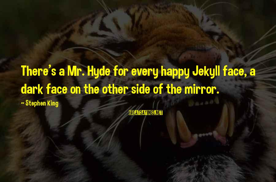 Side Mirror Sayings By Stephen King: There's a Mr. Hyde for every happy Jekyll face, a dark face on the other