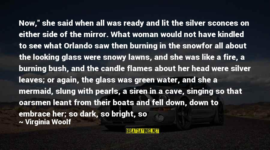 "Side Mirror Sayings By Virginia Woolf: Now,"" she said when all was ready and lit the silver sconces on either side"
