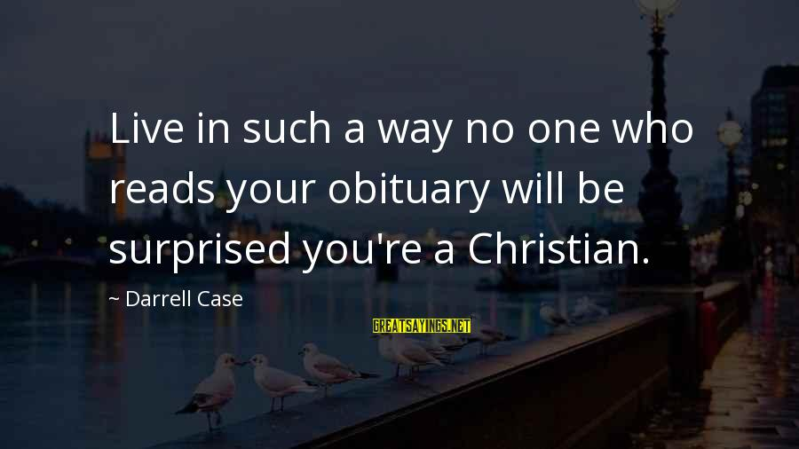 Sidearmer Sayings By Darrell Case: Live in such a way no one who reads your obituary will be surprised you're