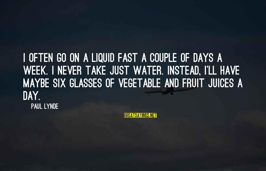 Sidearmer Sayings By Paul Lynde: I often go on a liquid fast a couple of days a week. I never