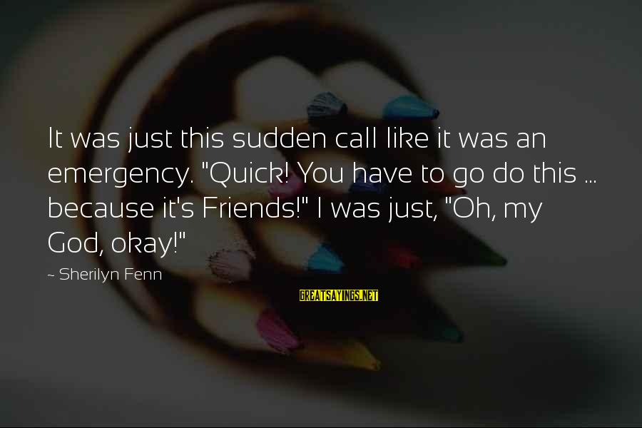 """Sidearmer Sayings By Sherilyn Fenn: It was just this sudden call like it was an emergency. """"Quick! You have to"""