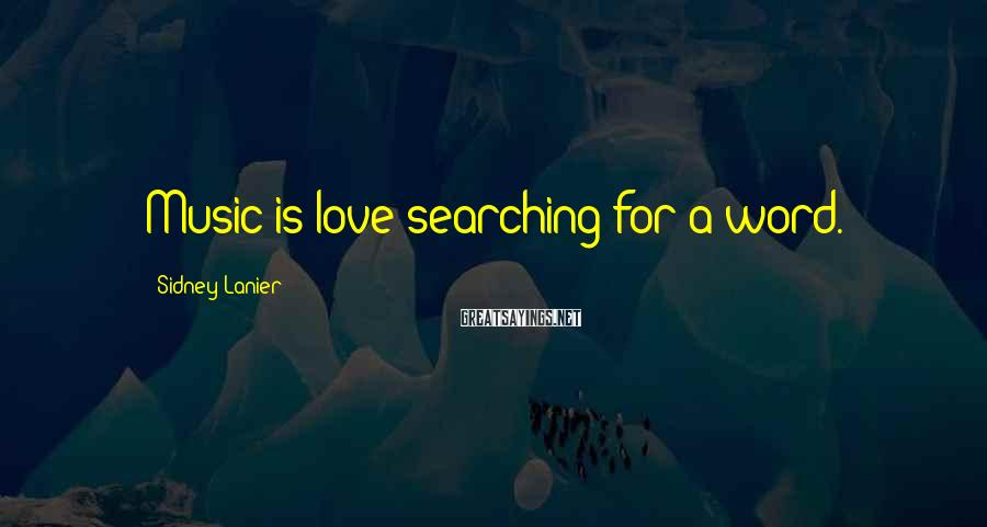 Sidney Lanier Sayings: Music is love searching for a word.