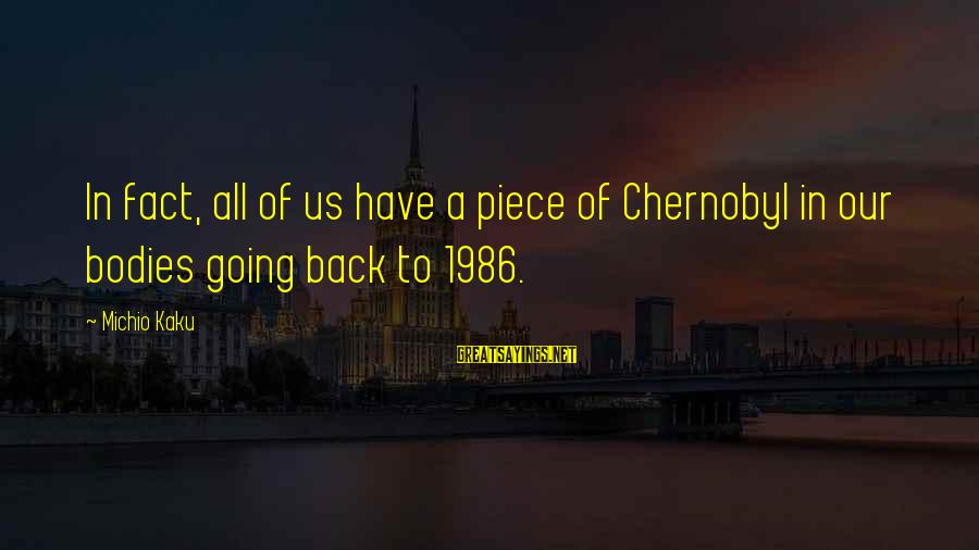 Siegfried Sassoon Famous Sayings By Michio Kaku: In fact, all of us have a piece of Chernobyl in our bodies going back