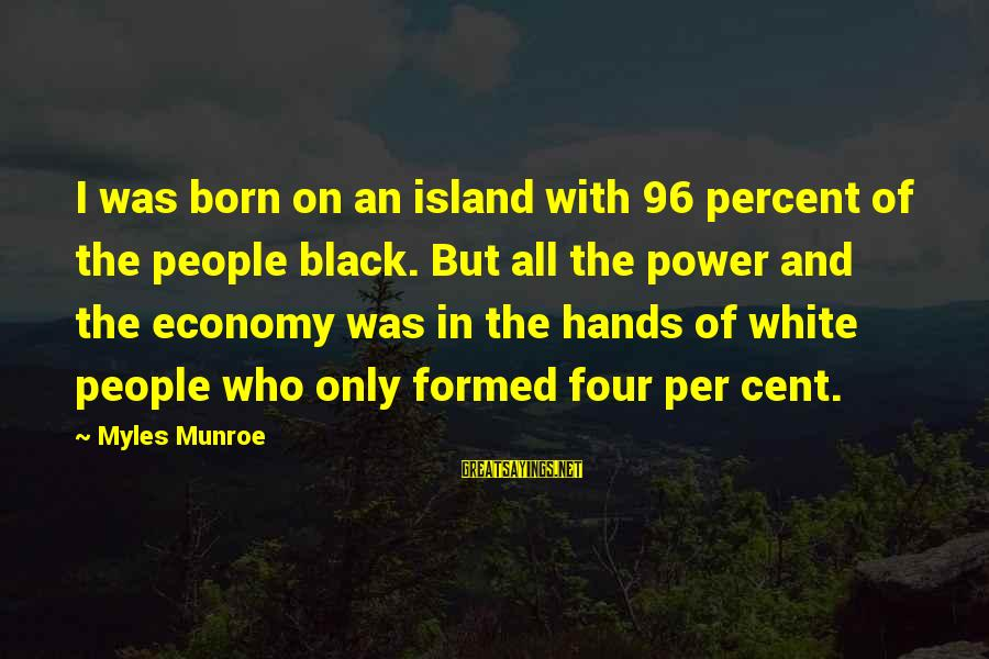 Siegfried Sassoon Famous Sayings By Myles Munroe: I was born on an island with 96 percent of the people black. But all