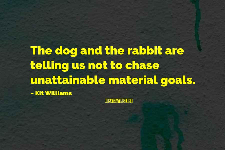 Siegfried Wagner Sayings By Kit Williams: The dog and the rabbit are telling us not to chase unattainable material goals.