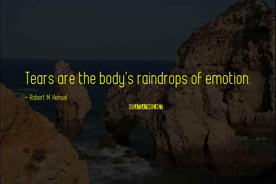 Sigismund Dijkstra Sayings By Robert M. Hensel: Tears are the body's raindrops of emotion.