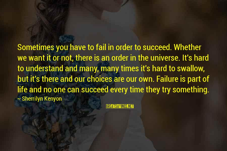 Sigismund Dijkstra Sayings By Sherrilyn Kenyon: Sometimes you have to fail in order to succeed. Whether we want it or not,