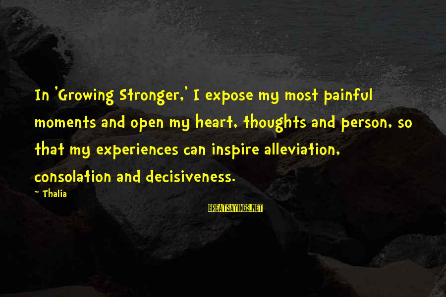 Sigismund Dijkstra Sayings By Thalia: In 'Growing Stronger,' I expose my most painful moments and open my heart, thoughts and