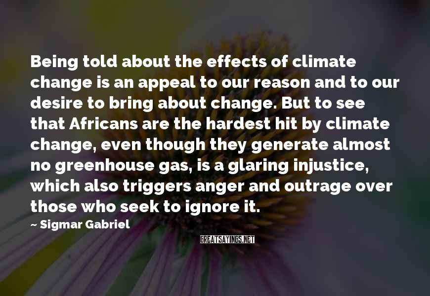 Sigmar Gabriel Sayings: Being told about the effects of climate change is an appeal to our reason and