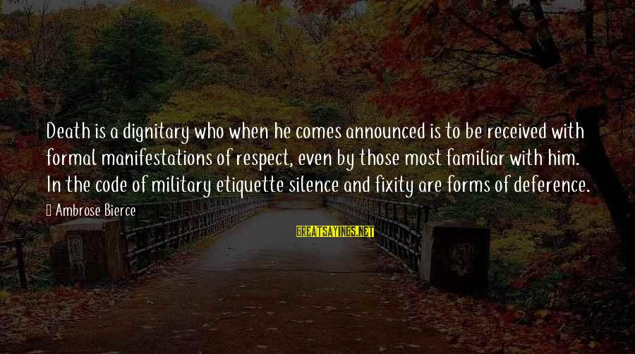 Silence And Death Sayings By Ambrose Bierce: Death is a dignitary who when he comes announced is to be received with formal
