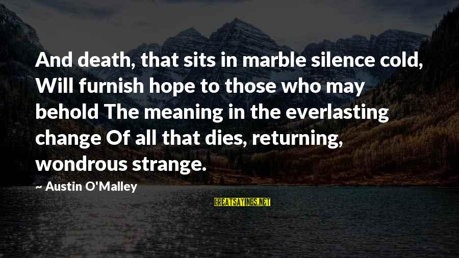 Silence And Death Sayings By Austin O'Malley: And death, that sits in marble silence cold, Will furnish hope to those who may