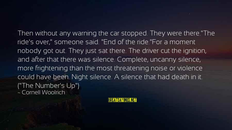 """Silence And Death Sayings By Cornell Woolrich: Then without any warning the car stopped. They were there.""""The ride's over,"""" someone said. """"End"""