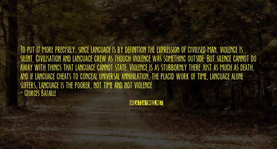 Silence And Death Sayings By Georges Bataille: To put it more precisely, since language is by definition the expression of civilised man,
