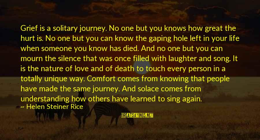 Silence And Death Sayings By Helen Steiner Rice: Grief is a solitary journey. No one but you knows how great the hurt is.