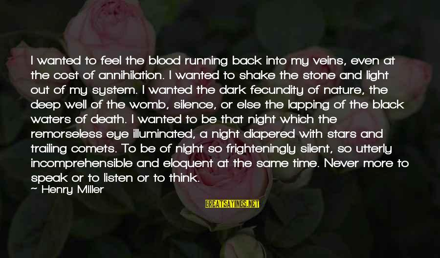 Silence And Death Sayings By Henry Miller: I wanted to feel the blood running back into my veins, even at the cost