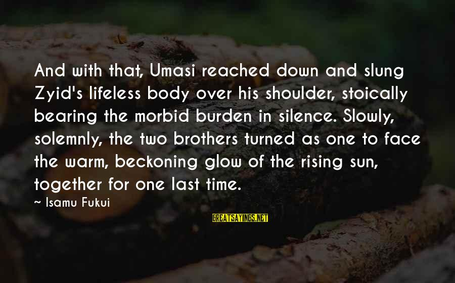 Silence And Death Sayings By Isamu Fukui: And with that, Umasi reached down and slung Zyid's lifeless body over his shoulder, stoically