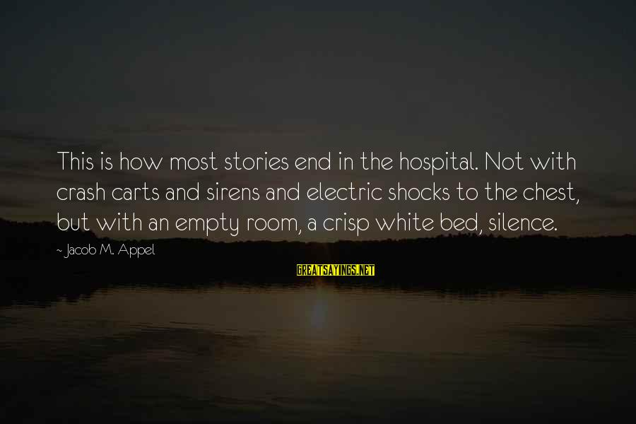Silence And Death Sayings By Jacob M. Appel: This is how most stories end in the hospital. Not with crash carts and sirens