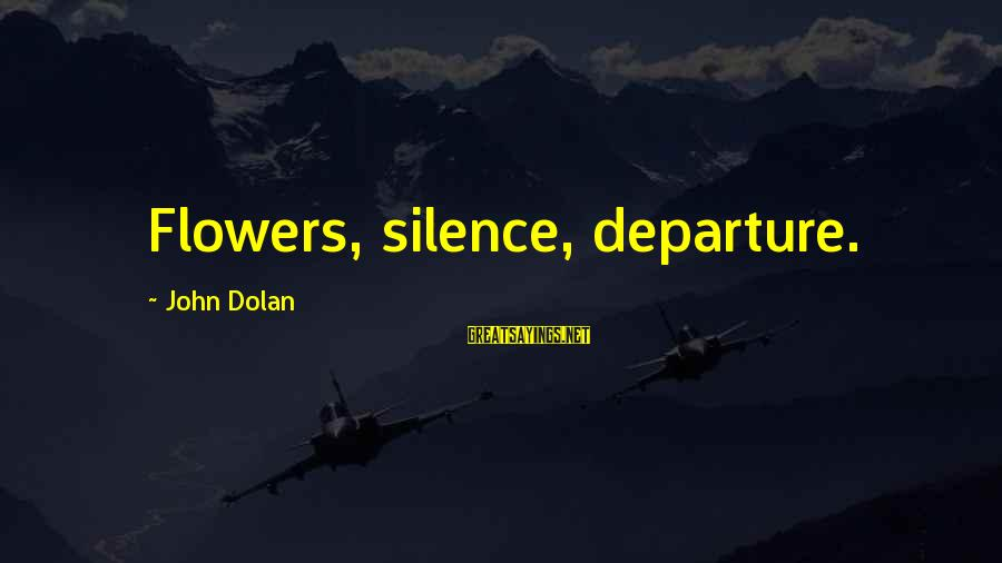 Silence And Death Sayings By John Dolan: Flowers, silence, departure.