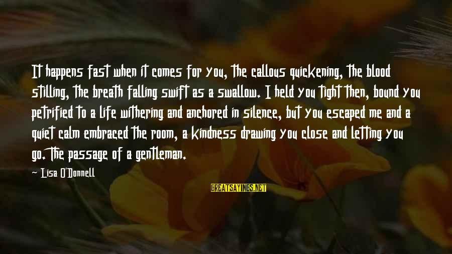 Silence And Death Sayings By Lisa O'Donnell: It happens fast when it comes for you, the callous quickening, the blood stilling, the