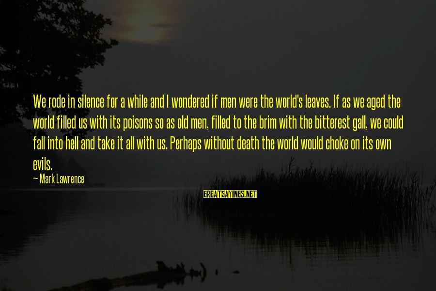 Silence And Death Sayings By Mark Lawrence: We rode in silence for a while and I wondered if men were the world's