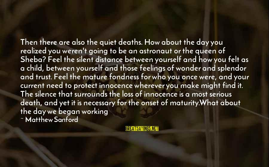 Silence And Death Sayings By Matthew Sanford: Then there are also the quiet deaths. How about the day you realized you weren't