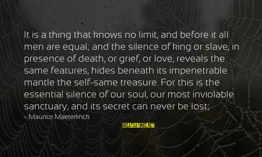 Silence And Death Sayings By Maurice Maeterlinck: It is a thing that knows no limit, and before it all men are equal;