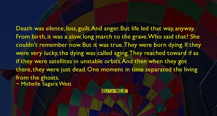 Silence And Death Sayings By Michelle Sagara West: Death was silence, loss, guilt. And anger. But life led that way, anyway. From birth,