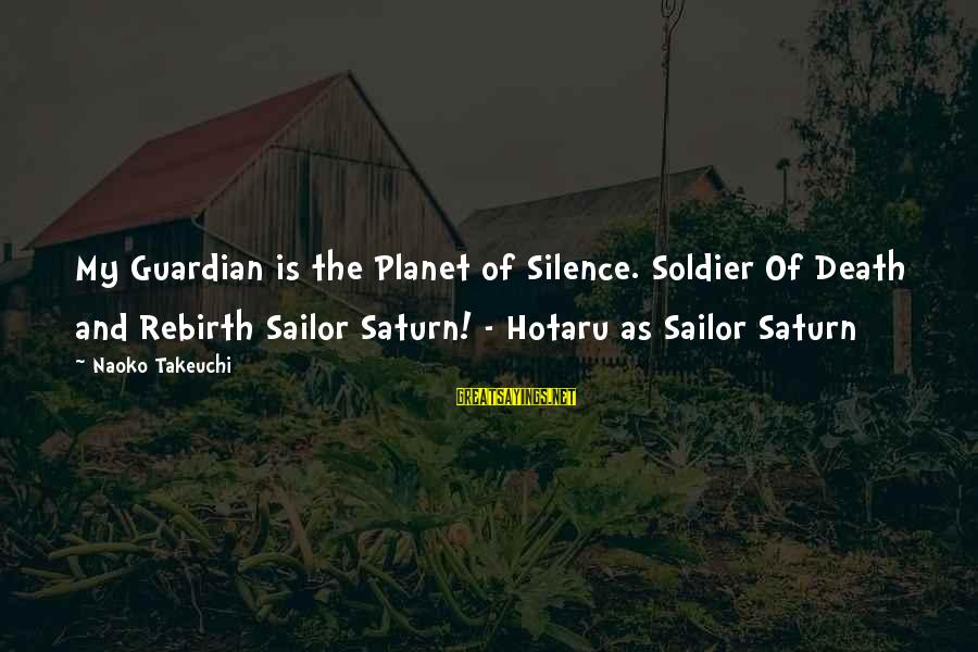 Silence And Death Sayings By Naoko Takeuchi: My Guardian is the Planet of Silence. Soldier Of Death and Rebirth Sailor Saturn! -