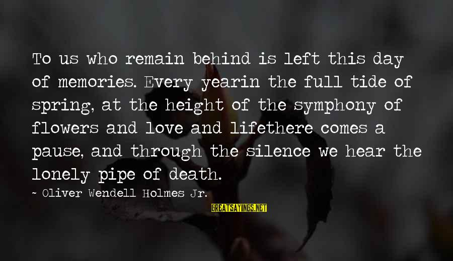 Silence And Death Sayings By Oliver Wendell Holmes Jr.: To us who remain behind is left this day of memories. Every yearin the full