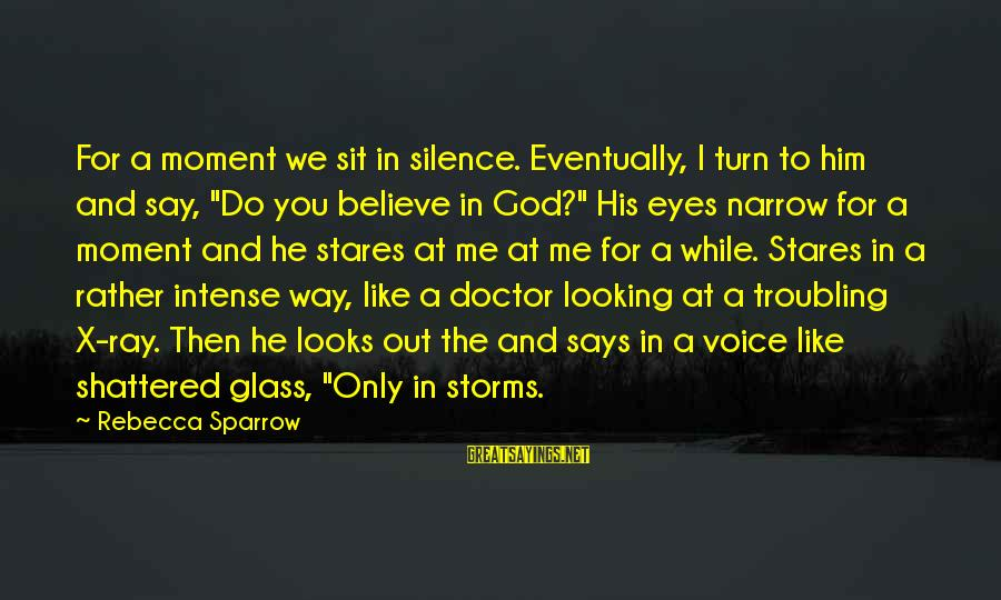 """Silence And Death Sayings By Rebecca Sparrow: For a moment we sit in silence. Eventually, I turn to him and say, """"Do"""