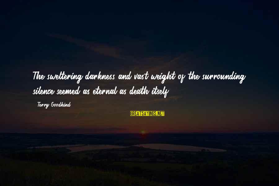 Silence And Death Sayings By Terry Goodkind: The sweltering darkness and vast weight of the surrounding silence seemed as eternal as death