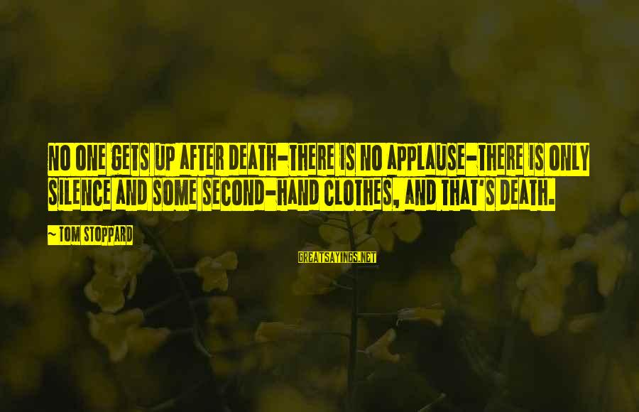 Silence And Death Sayings By Tom Stoppard: No one gets up after death-there is no applause-there is only silence and some second-hand