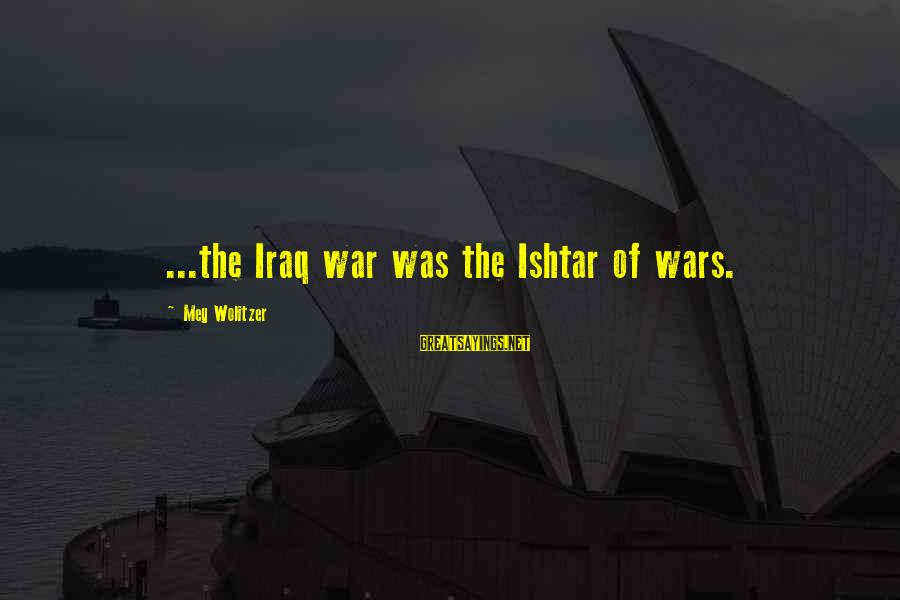 Silence In Ethan Frome Sayings By Meg Wolitzer: ...the Iraq war was the Ishtar of wars.