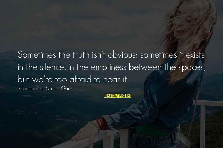 Silence In Relationships Sayings By Jacqueline Simon Gunn: Sometimes the truth isn't obvious; sometimes it exists in the silence, in the emptiness between