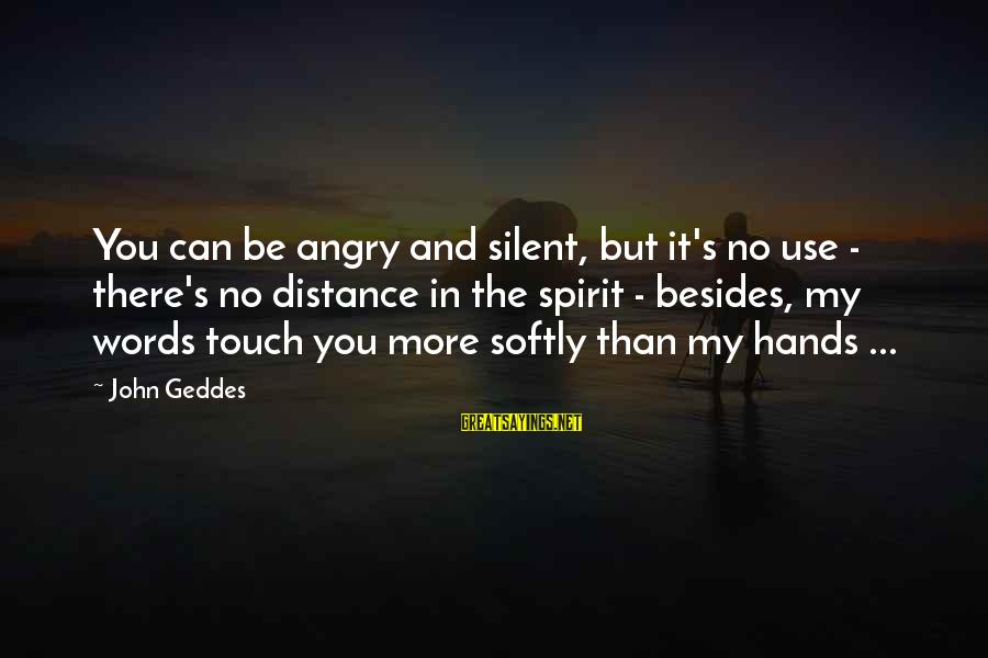 Silence In Relationships Sayings By John Geddes: You can be angry and silent, but it's no use - there's no distance in