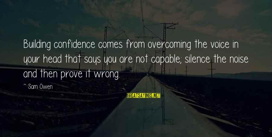 Silence In Relationships Sayings By Sam Owen: Building confidence comes from overcoming the voice in your head that says you are not